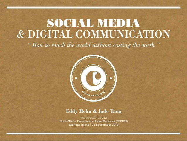 """SOCIAL MEDIA & DIGITAL COMMUNICATION """" How to reach the world without costing the earth """" Prepared with care for North Sho..."""