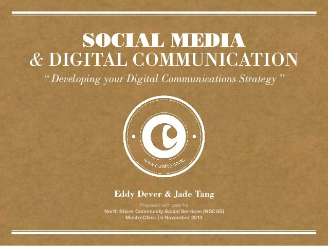 "SOCIAL MEDIA & DIGITAL COMMUNICATION "" Developing your Digital Communications Strategy ""  Eddy Dever & Jade Tang Prepared ..."