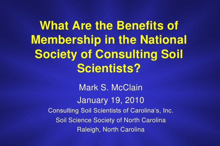 What Are the Benefits of Membership in the National Society of Consulting Soil Scientists?<br />Mark S. McClain<br />Janua...