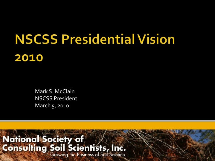 NSCSS Presidential Vision 2010<br />Mark S. McClain<br />NSCSS President<br />March 5, 2010<br />