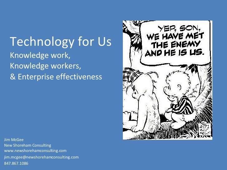 Technology for Us Knowledge work,  Knowledge workers, & Enterprise effectiveness Jim McGee New Shoreham Consulting  www.ne...