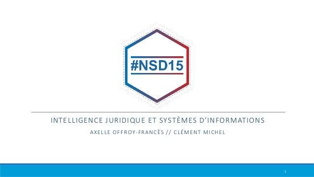 INTELLIGENCE JURIDIQUE ET SYSTÈMES D'INFORMATIONS AXELLE OFFROY-FRANCÈS // CLÉMENT MICHEL 1