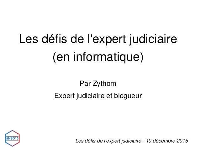 Les défis de l'expert judiciaire (en informatique) Par Zythom Expert judiciaire et blogueur Les défis de l'expert judiciai...