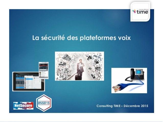 Consulting TIME – Décembre 2015 La sécurité des plateformes voix