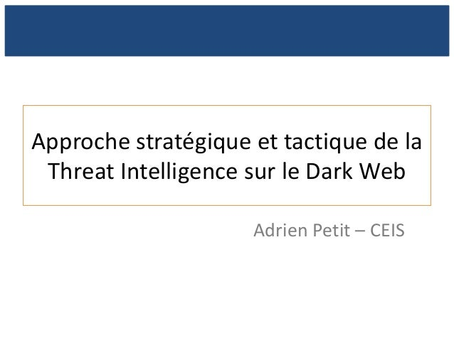 Approche stratégique et tactique de la Threat Intelligence sur le Dark Web Adrien Petit – CEIS