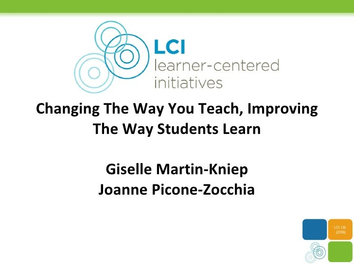 Changing The Way You Teach, Improving The Way Students Learn Giselle Martin-Kniep Joanne Picone-Zocchia