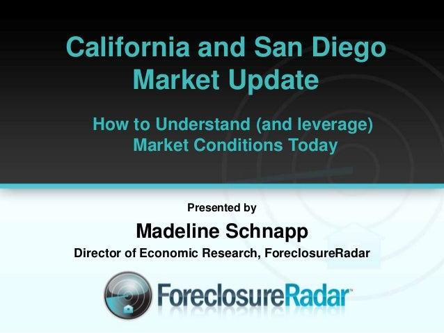 California and San DiegoMarket UpdatePresented byMadeline SchnappDirector of Economic Research, ForeclosureRadarHow to Und...