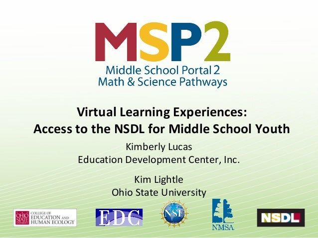 Virtual Learning Experiences: Access to the NSDL for Middle School Youth Kimberly Lucas Education Development Center, Inc....