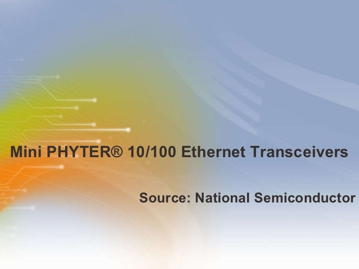 Mini PHYTER® 10/100 Ethernet Transceivers <ul><li>Source: National Semiconductor </li></ul>