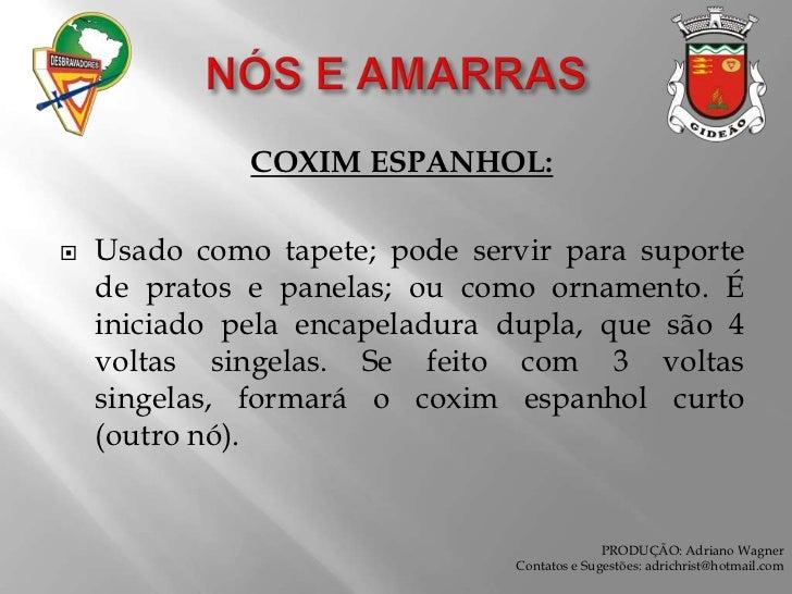 NÓS E AMARRAS<br />COXIM ESPANHOL:<br />Usado como tapete; pode servir para suporte de pratos e panelas; ou como ornamento...