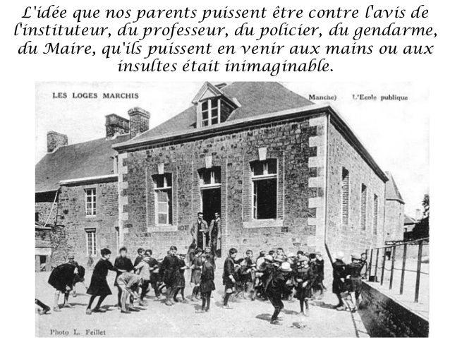Lidée que nos parents puissent être contre lavis delinstituteur, du professeur, du policier, du gendarme, du Maire, quils ...