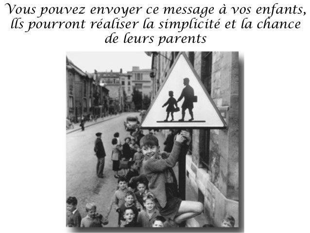 Vous pouvez envoyer ce message à vos enfants, lls pourront réaliser la simplicité et la chance                de leurs par...