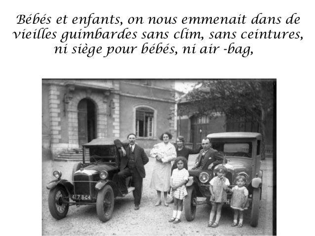 Bébés et enfants, on nous emmenait dans devieilles guimbardes sans clim, sans ceintures,       ni siège pour bébés, ni air...
