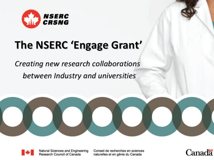 <ul><li>The NSERC 'Engage Grant' </li></ul>Creating new research collaborations between Industry and universities