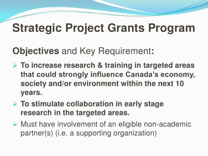 Strategic Project Grants Program<br />Objectives andKey Requirement:<br /><ul><li>To increase research & training in targe...