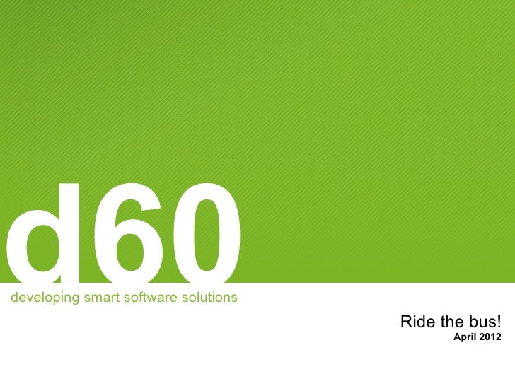 d60developing smart software solutions                                      Ride the bus!                                 ...