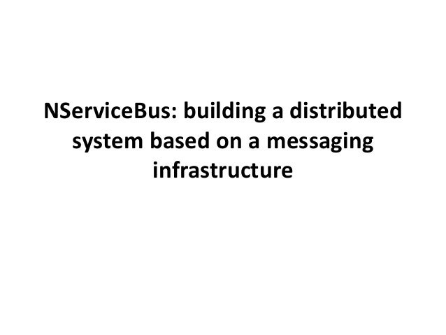 NServiceBus: building a distributed system based on a messaging infrastructure