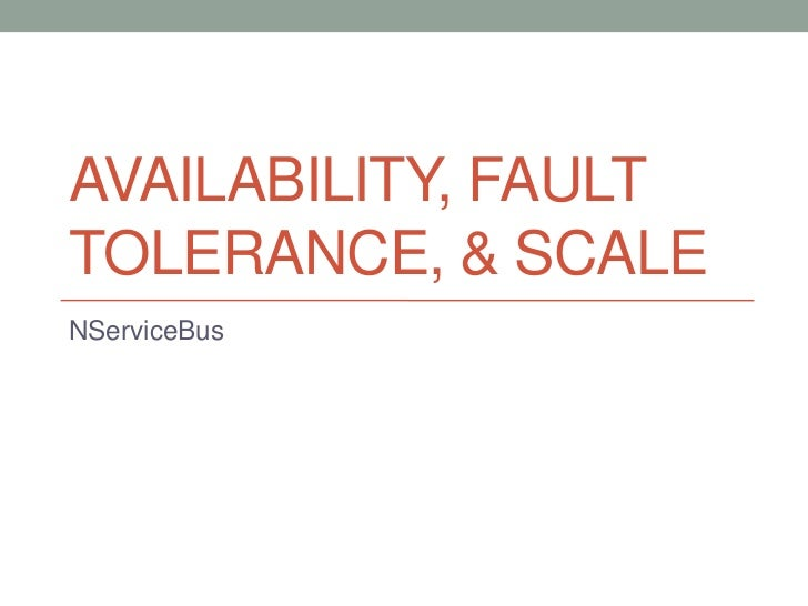 Availability, Fault Tolerance, & Scale<br />NServiceBus<br />