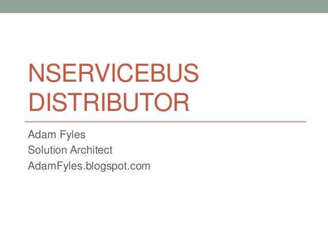 NSERVICEBUS DISTRIBUTOR Adam Fyles Solution Architect AdamFyles.blogspot.com