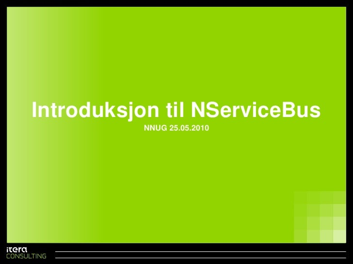 Introduksjontil NServiceBus<br />NNUG 25.05.2010<br />