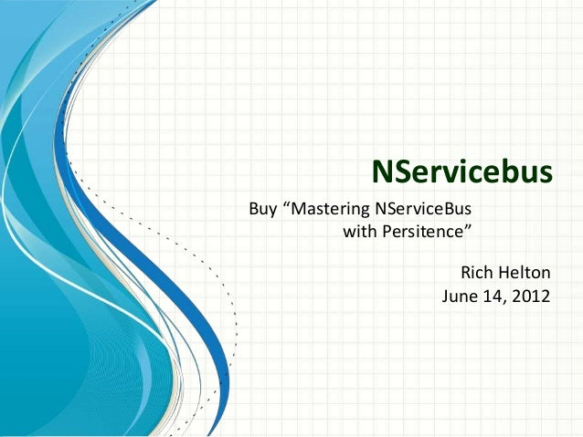 """NServicebus Rich Helton June 14, 2012 Buy """"Mastering NServiceBus with Persitence"""""""