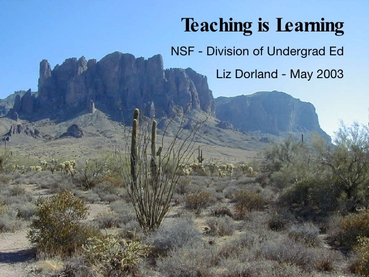Teaching is Learning NSF - Division of Undergrad Ed Liz Dorland - May 2003