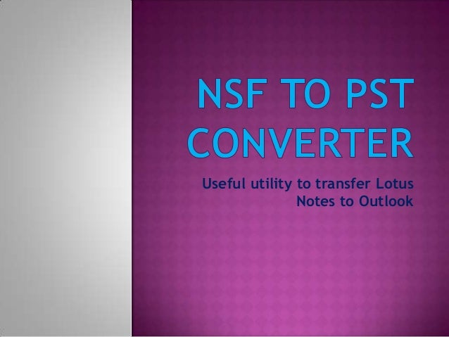 Useful utility to transfer Lotus               Notes to Outlook