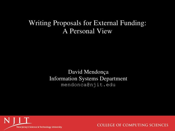 Writing Proposals for External Funding: A Personal View David Mendonça Information Systems Department [email_address]
