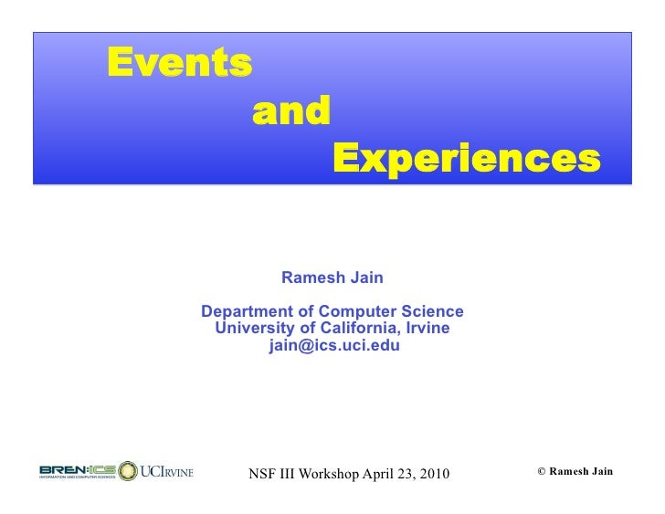 Events       and          Experiences               Ramesh Jain     Department of Computer Science     University of Calif...