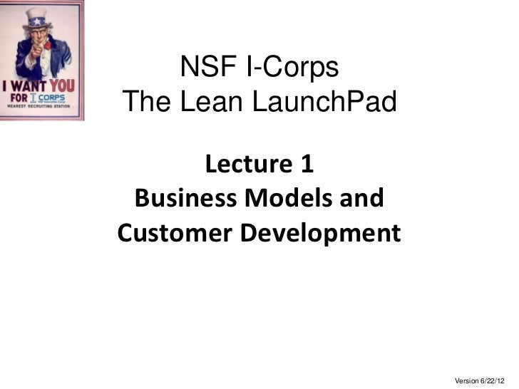 NSF I-CorpsThe Lean LaunchPad      Lecture 1 Business Models andCustomer Development                       Version 6/22/12