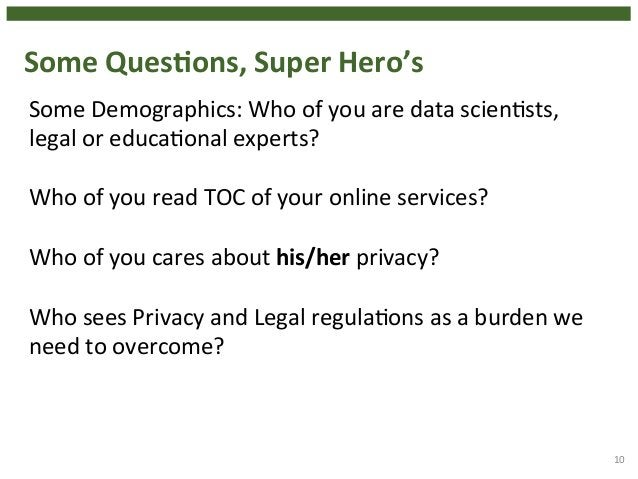 Some  QuesHons,  Super  Hero's  10  Some  Demographics:  Who  of  you  are  data  scien4sts,  legal  or  educa4onal  exper...