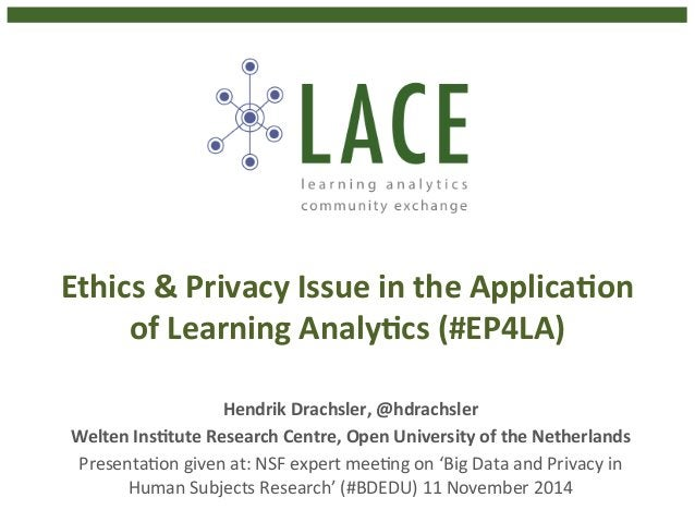 Ethics  &  Privacy  Issue  in  the  ApplicaHon  of  Learning  AnalyHcs  (#EP4LA)  Hendrik  Drachsler,  @hdrachsler  Welten...