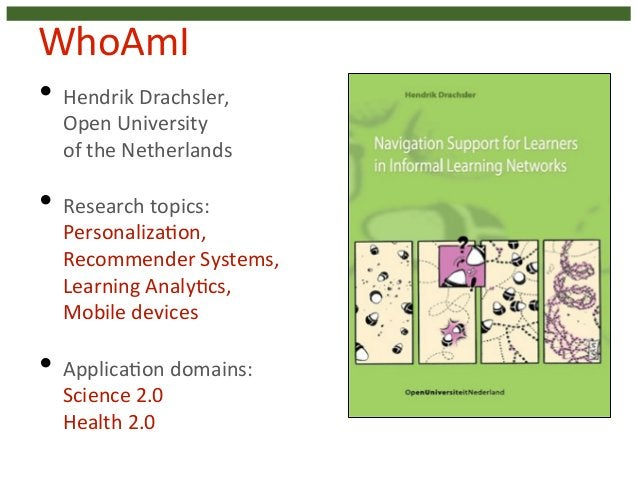 3  WhoAmI  • Hendrik  Drachsler,  Open  University  of  the  Netherlands  • Research  topics:  Personaliza4on,  Recommende...