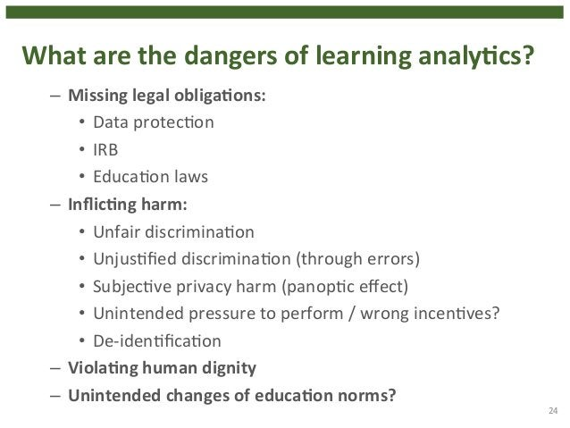 What  are  the  dangers  of  learning  analyHcs?  – Missing  legal  obligaHons:  • Data  protec4on  • IRB  • Educa4on  law...