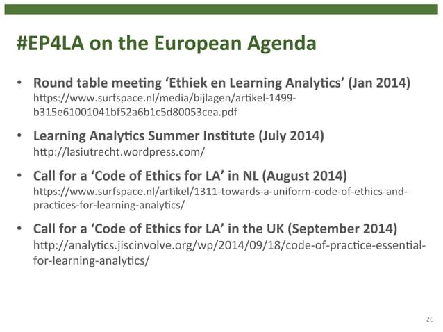 #EP4LA  on  the  European  Agenda  • Round  table  meeHng  'Ethiek  en  Learning  AnalyHcs'  (Jan  2014)  hhps://www.surfs...