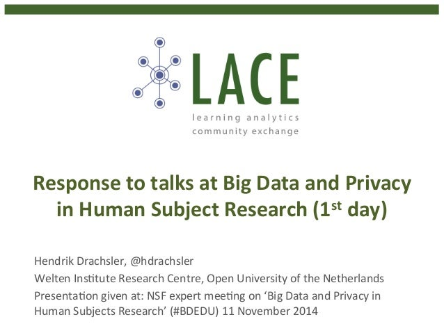 Response  to  talks  at  Big  Data  and  Privacy  in  Human  Subject  Research  (1st  day)  Hendrik  Drachsler,  @hdrachsl...