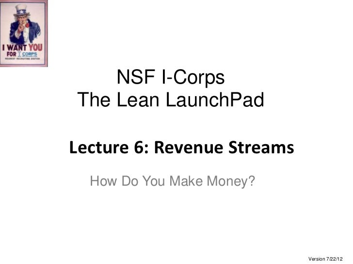 NSF I-CorpsThe Lean LaunchPadLecture 6: Revenue Streams  How Do You Make Money?                             Version 7/22/12