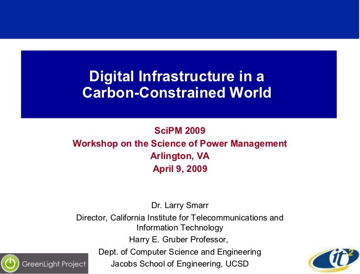 Digital Infrastructure in a  Carbon-Constrained World  SciPM 2009 Workshop on the Science of Power Management Arlington, V...