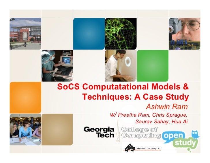 SoCS Computatational Models &     Techniques: A Case Study                        Ashwin Ram           w/ Preetha Ram, Chr...