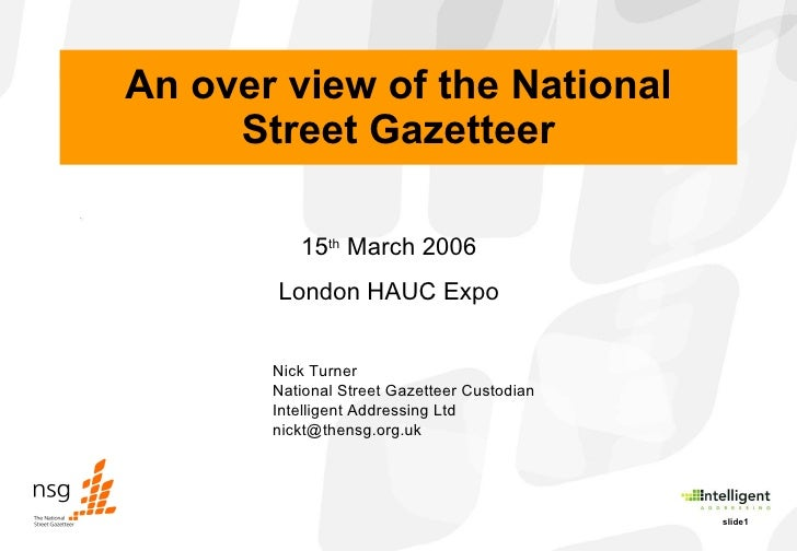 An over view of the National Street Gazetteer 15 th  March 2006 London HAUC Expo Nick Turner National Street Gazetteer Cus...