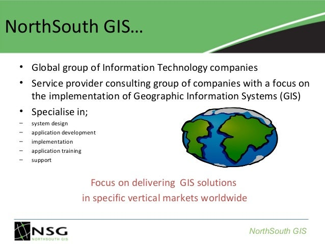 NorthSouth GIS… • Global group of Information Technology companies • Service provider consulting group of companies with a...