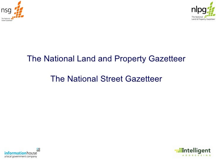 The National Land and Property Gazetteer The National Street Gazetteer