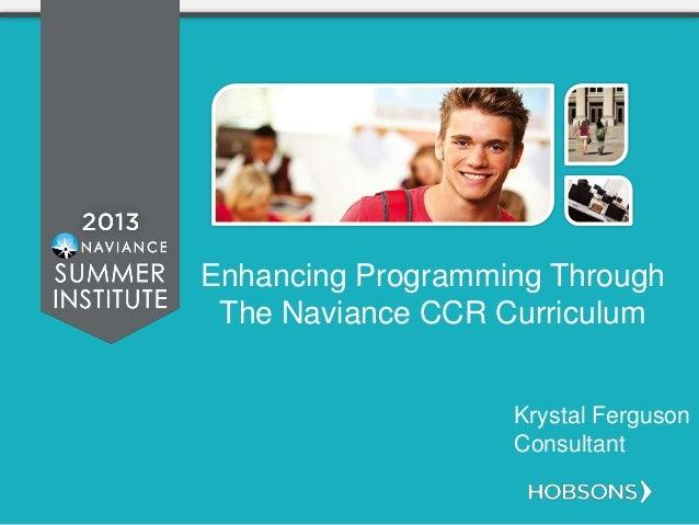 Enhancing Programming Through The Naviance CCR Curriculum Krystal Ferguson Consultant