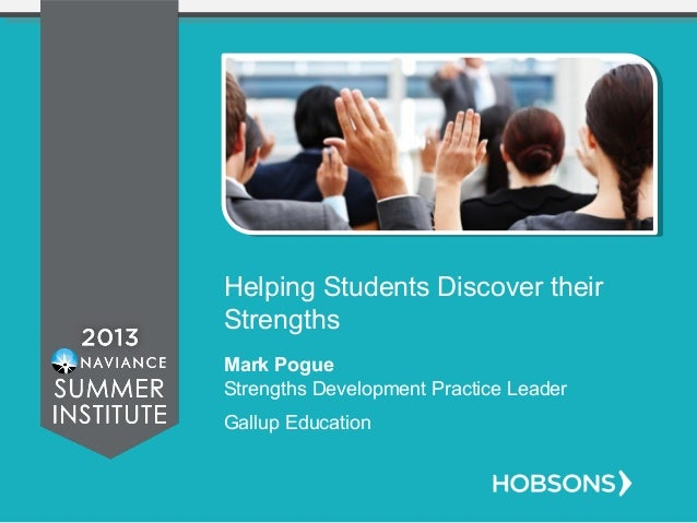 Helping Students Discover their Strengths Mark Pogue Strengths Development Practice Leader Gallup Education