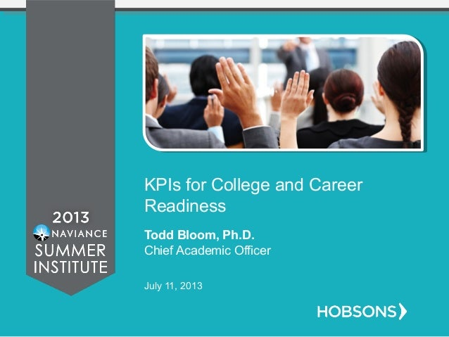 KPIs for College and Career Readiness Todd Bloom, Ph.D. Chief Academic Officer July 11, 2013