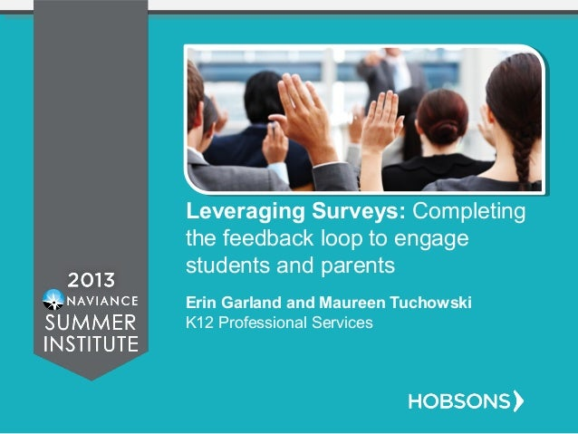 Leveraging Surveys: Completing the feedback loop to engage students and parents Erin Garland and Maureen Tuchowski K12 Pro...