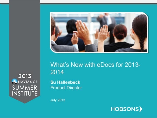 What's New with eDocs for 2013- 2014 Su Hallenbeck Product Director July 2013