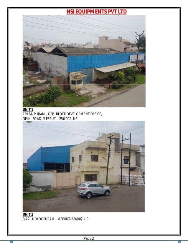 NSI EQUIPMENTS PVT LTD Page 2 UNIT 1 159 SAIPURAM , OPP. BLOCK DEVELOPMENT OFFICE, DELHI ROAD, MEERUT – 250 002, UP UNIT 2...