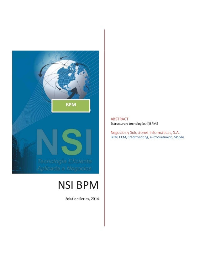 NSI BPM Solution Series, 2014 ABSTRACT Estructura y tecnologías (i)BPMS Negocios y Soluciones Informáticas, S.A. BPM, ECM,...
