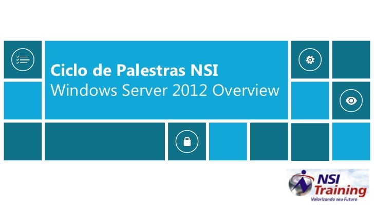 Ciclo de Palestras NSIWindows Server 2012 Overview